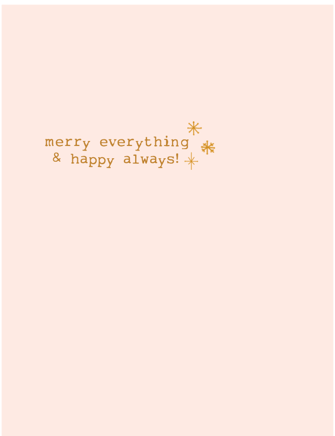 Merry everything & Happy always!
